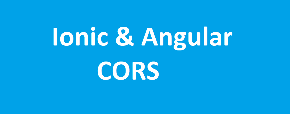 Ionic & Angular: Fazendo o CORS seu amigo - Hiago Silva Souza